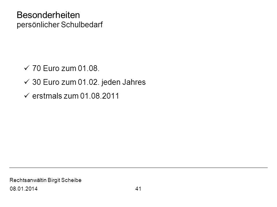 Rechtsanwältin Birgit Scheibe Besonderheiten persönlicher Schulbedarf 70 Euro zum 01.08. 30 Euro zum 01.02. jeden Jahres erstmals zum 01.08.2011 4108.