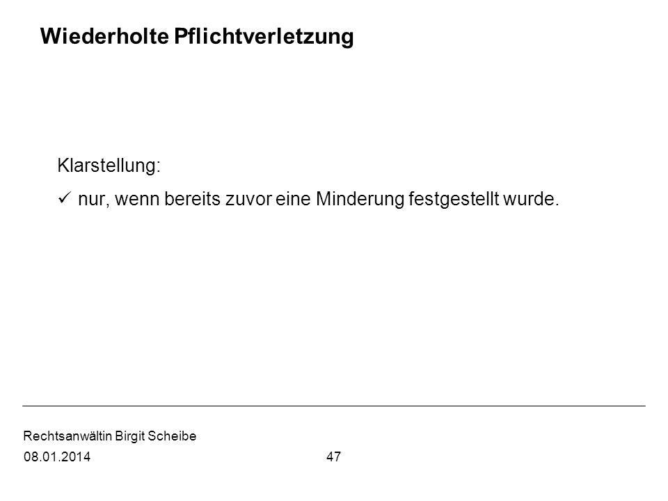 Rechtsanwältin Birgit Scheibe Wiederholte Pflichtverletzung Klarstellung: nur, wenn bereits zuvor eine Minderung festgestellt wurde. 4708.01.2014