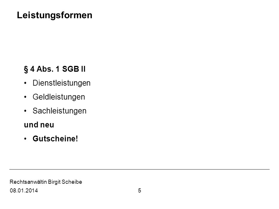 Rechtsanwältin Birgit Scheibe Leistungsformen § 4 Abs. 1 SGB II Dienstleistungen Geldleistungen Sachleistungen und neu Gutscheine! 508.01.2014