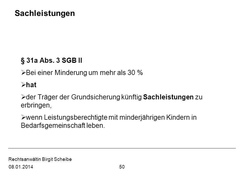 Rechtsanwältin Birgit Scheibe Sachleistungen § 31a Abs. 3 SGB II Bei einer Minderung um mehr als 30 % hat der Träger der Grundsicherung künftig Sachle