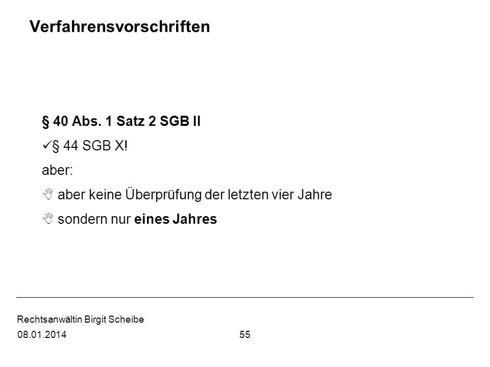 Rechtsanwältin Birgit Scheibe Verfahrensvorschriften § 40 Abs. 1 Satz 2 SGB II § 44 SGB X! aber: aber keine Überprüfung der letzten vier Jahre sondern