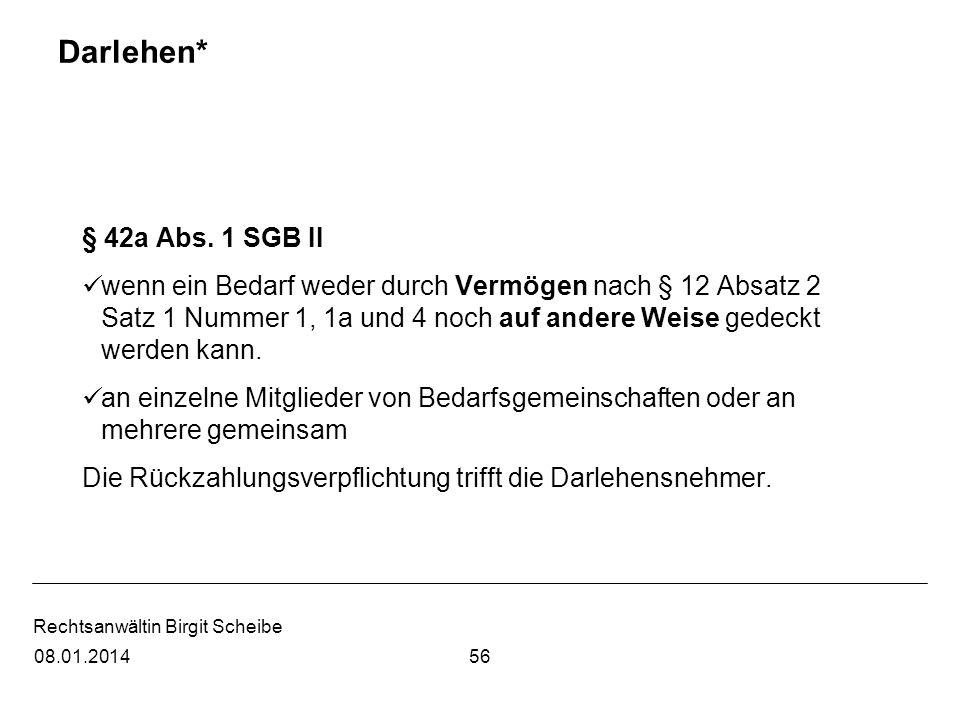 Rechtsanwältin Birgit Scheibe Darlehen* § 42a Abs. 1 SGB II wenn ein Bedarf weder durch Vermögen nach § 12 Absatz 2 Satz 1 Nummer 1, 1a und 4 noch auf