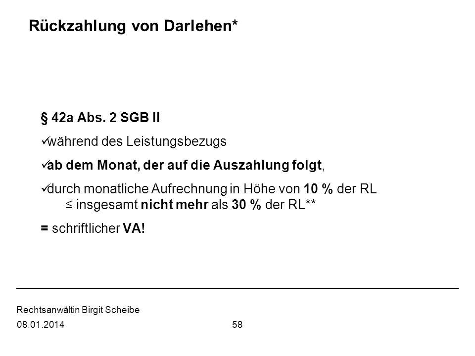 Rechtsanwältin Birgit Scheibe Rückzahlung von Darlehen* § 42a Abs. 2 SGB II während des Leistungsbezugs ab dem Monat, der auf die Auszahlung folgt, du