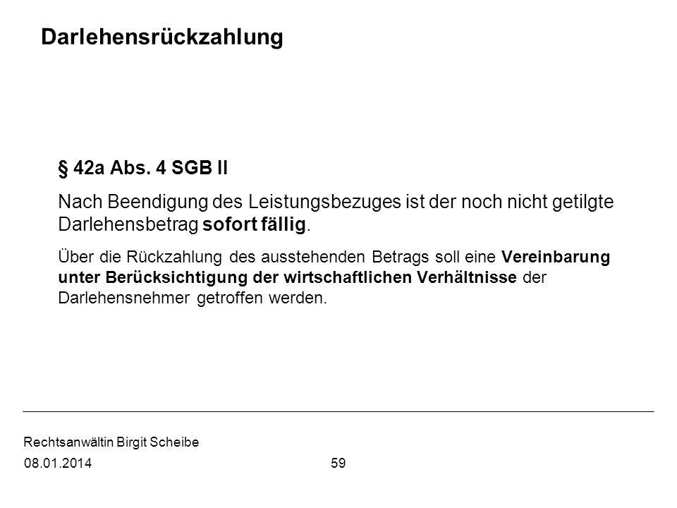 Rechtsanwältin Birgit Scheibe Darlehensrückzahlung § 42a Abs. 4 SGB II Nach Beendigung des Leistungsbezuges ist der noch nicht getilgte Darlehensbetra