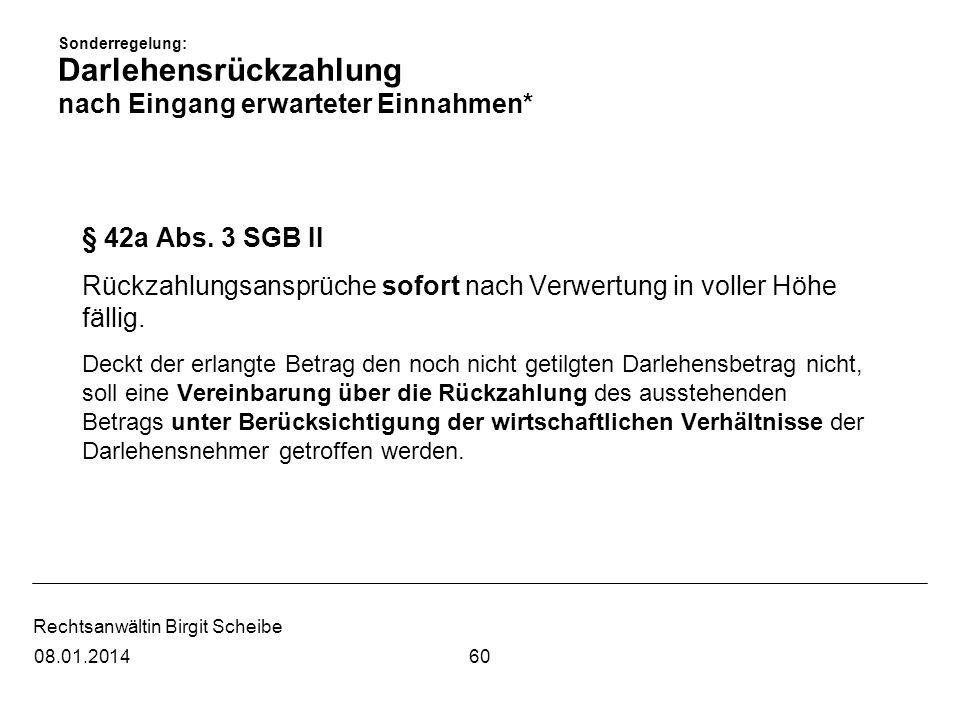 Rechtsanwältin Birgit Scheibe Sonderregelung: Darlehensrückzahlung nach Eingang erwarteter Einnahmen* § 42a Abs. 3 SGB II Rückzahlungsansprüche sofort