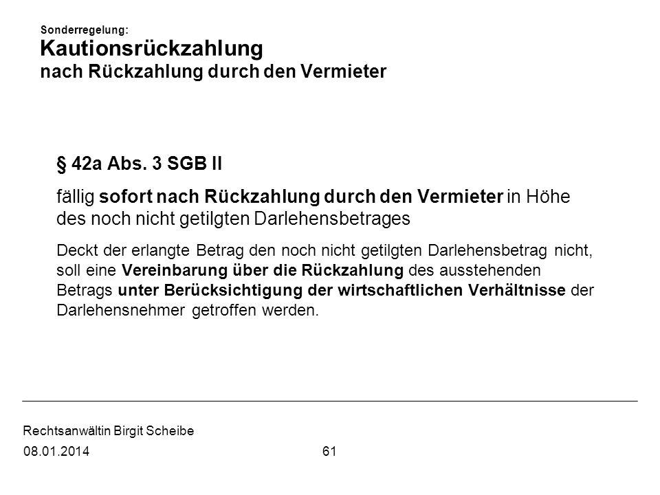 Rechtsanwältin Birgit Scheibe Sonderregelung: Kautionsrückzahlung nach Rückzahlung durch den Vermieter § 42a Abs. 3 SGB II fällig sofort nach Rückzahl