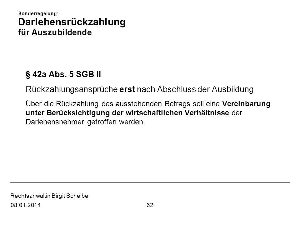 Rechtsanwältin Birgit Scheibe Sonderregelung: Darlehensrückzahlung für Auszubildende § 42a Abs. 5 SGB II Rückzahlungsansprüche erst nach Abschluss der