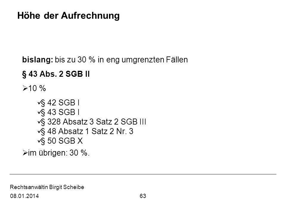 Rechtsanwältin Birgit Scheibe Höhe der Aufrechnung bislang: bis zu 30 % in eng umgrenzten Fällen § 43 Abs. 2 SGB II 10 % § 42 SGB I § 43 SGB I § 328 A