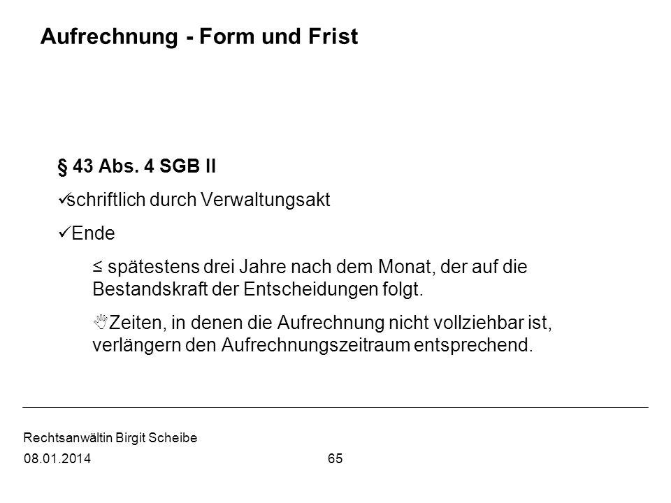 Rechtsanwältin Birgit Scheibe Aufrechnung - Form und Frist § 43 Abs. 4 SGB II schriftlich durch Verwaltungsakt Ende spätestens drei Jahre nach dem Mon