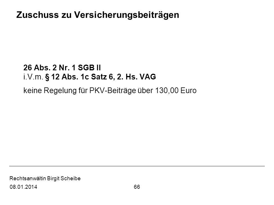 Rechtsanwältin Birgit Scheibe Zuschuss zu Versicherungsbeiträgen 26 Abs. 2 Nr. 1 SGB II i.V.m. § 12 Abs. 1c Satz 6, 2. Hs. VAG keine Regelung für PKV-