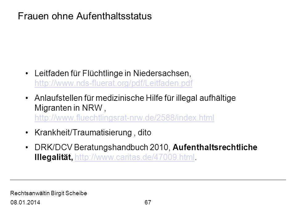 Rechtsanwältin Birgit Scheibe Frauen ohne Aufenthaltsstatus Leitfaden für Flüchtlinge in Niedersachsen, http://www.nds-fluerat.org/pdf/Leitfaden.pdf h