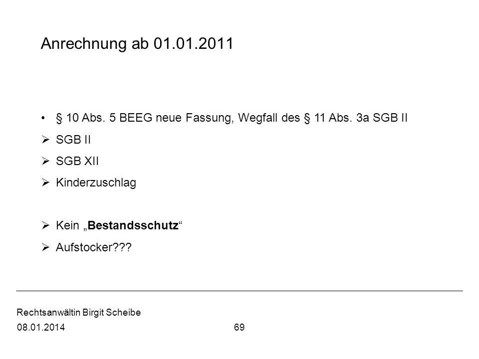 Rechtsanwältin Birgit Scheibe 6908.01.2014 Anrechnung ab 01.01.2011 § 10 Abs. 5 BEEG neue Fassung, Wegfall des § 11 Abs. 3a SGB II SGB II SGB XII Kind