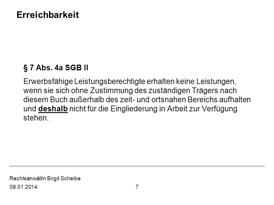 Rechtsanwältin Birgit Scheibe Erreichbarkeit § 7 Abs. 4a SGB II Erwerbsfähige Leistungsberechtigte erhalten keine Leistungen, wenn sie sich ohne Zusti