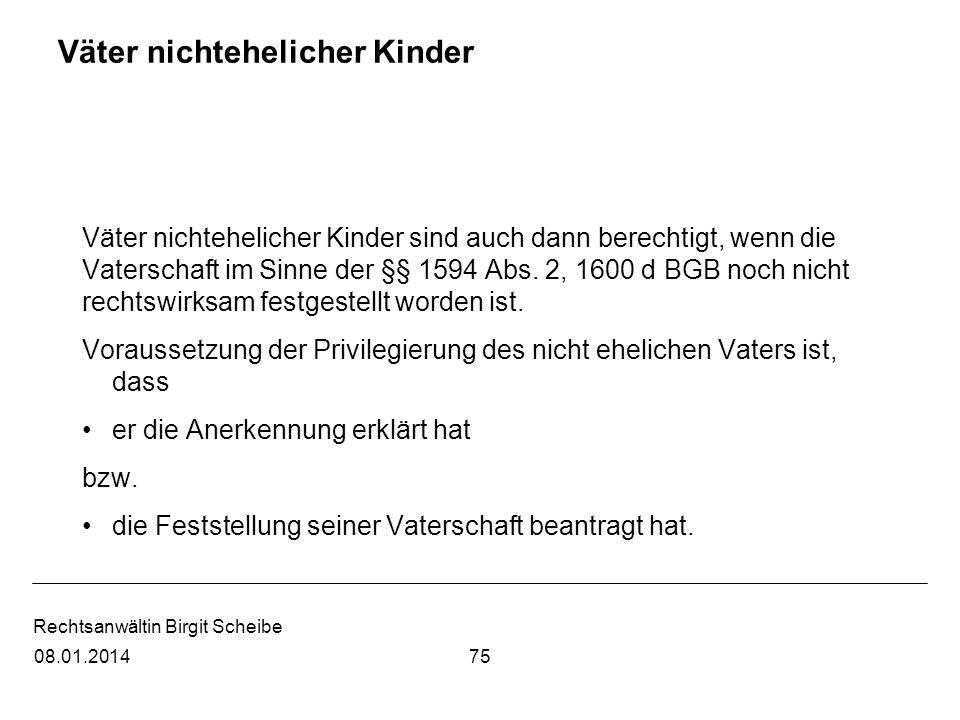 Rechtsanwältin Birgit Scheibe Väter nichtehelicher Kinder Väter nichtehelicher Kinder sind auch dann berechtigt, wenn die Vaterschaft im Sinne der §§