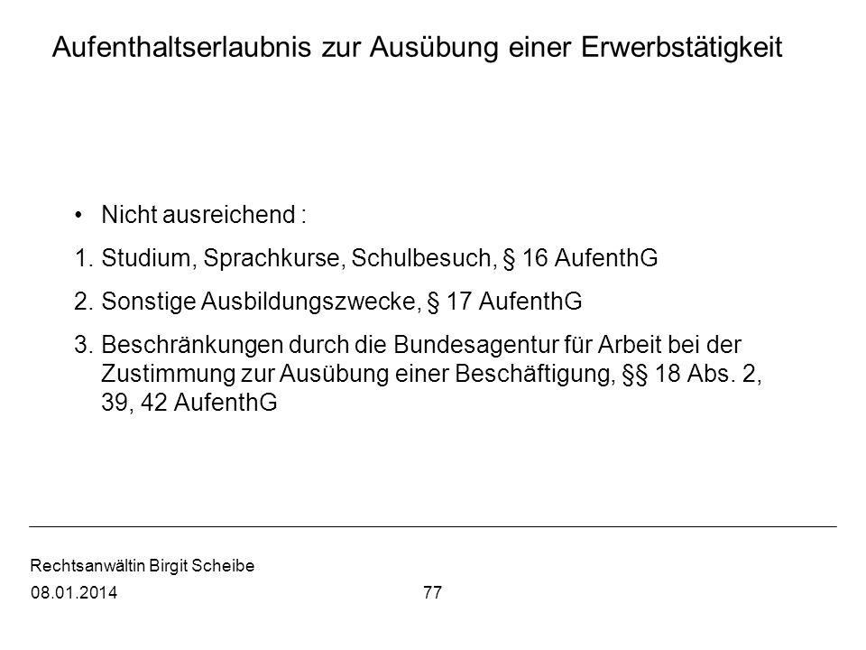 Rechtsanwältin Birgit Scheibe Aufenthaltserlaubnis zur Ausübung einer Erwerbstätigkeit Nicht ausreichend : 1.Studium, Sprachkurse, Schulbesuch, § 16 A