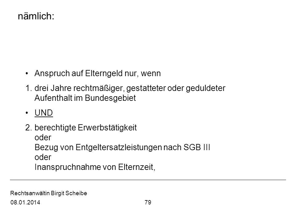 Rechtsanwältin Birgit Scheibe nämlich: Anspruch auf Elterngeld nur, wenn 1.drei Jahre rechtmäßiger, gestatteter oder geduldeter Aufenthalt im Bundesge