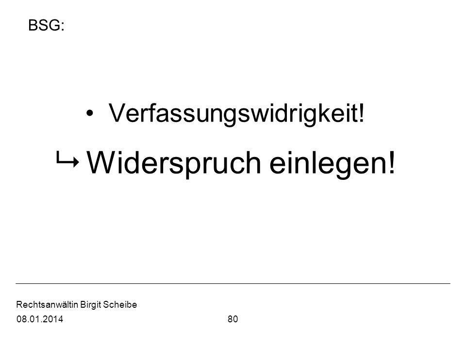 Rechtsanwältin Birgit Scheibe BSG: Verfassungswidrigkeit! Widerspruch einlegen! 8008.01.2014