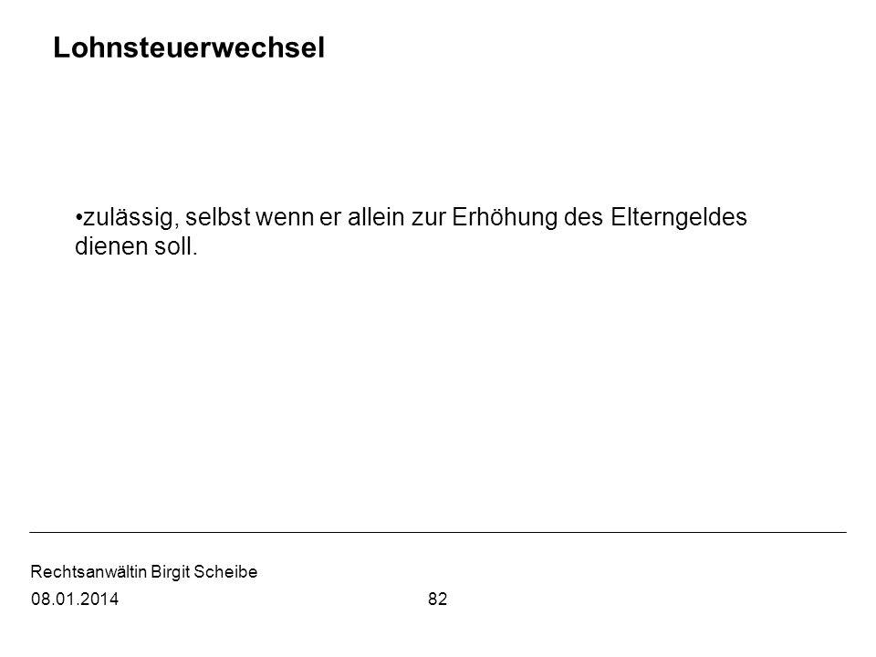 Rechtsanwältin Birgit Scheibe Lohnsteuerwechsel zulässig, selbst wenn er allein zur Erhöhung des Elterngeldes dienen soll. 8208.01.2014
