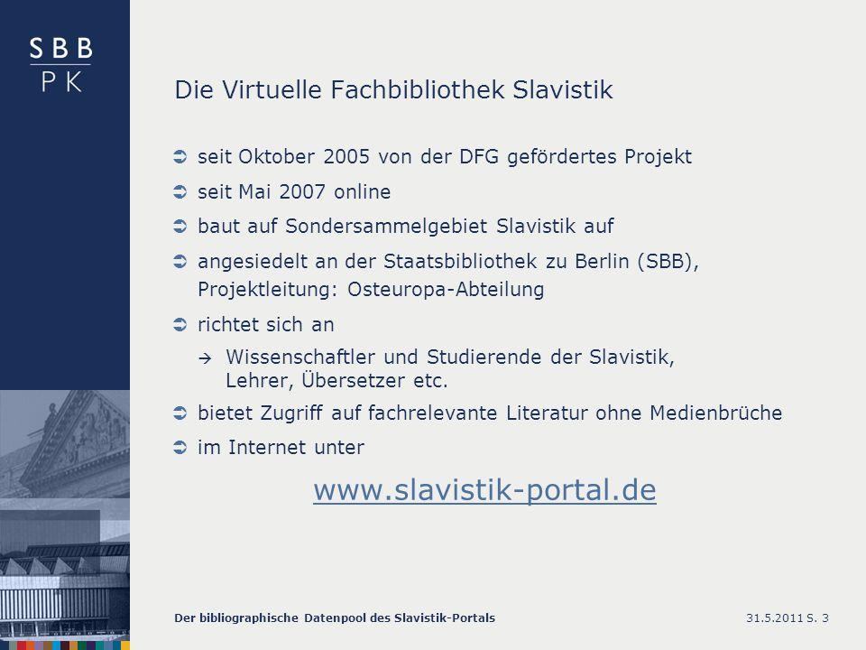 Die Virtuelle Fachbibliothek Slavistik seit Oktober 2005 von der DFG gefördertes Projekt seit Mai 2007 online baut auf Sondersammelgebiet Slavistik auf angesiedelt an der Staatsbibliothek zu Berlin (SBB), Projektleitung: Osteuropa-Abteilung richtet sich an Wissenschaftler und Studierende der Slavistik, Lehrer, Übersetzer etc.