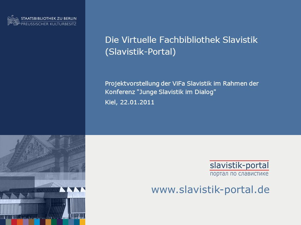 Die Virtuelle Fachbibliothek Slavistik (Slavistik-Portal) Projektvorstellung der ViFa Slavistik im Rahmen der Konferenz
