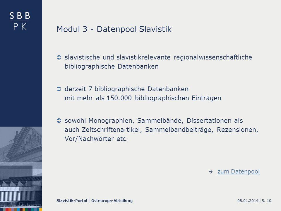 08.01.2014 |Slavistik-Portal | Osteuropa-AbteilungS. 10 Modul 3 - Datenpool Slavistik slavistische und slavistikrelevante regionalwissenschaftliche bi