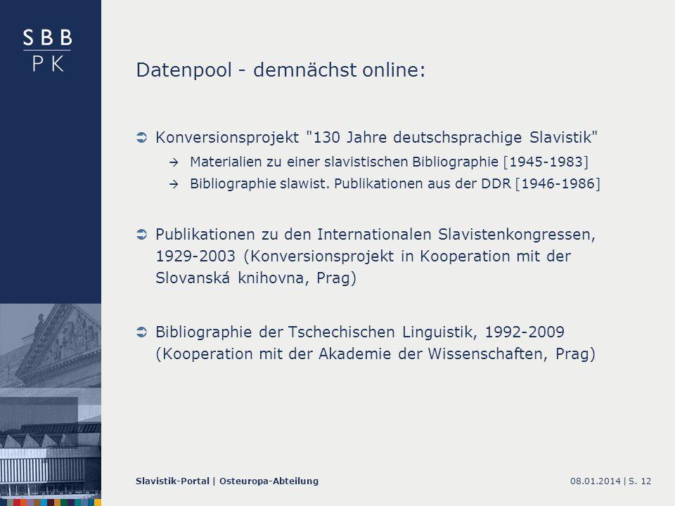 08.01.2014 |Slavistik-Portal | Osteuropa-AbteilungS. 12 Datenpool - demnächst online: Konversionsprojekt