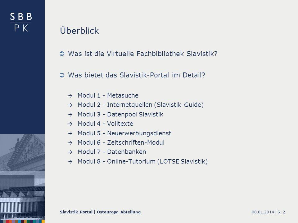 08.01.2014 |Slavistik-Portal | Osteuropa-AbteilungS. 2 Überblick Was ist die Virtuelle Fachbibliothek Slavistik? Was bietet das Slavistik-Portal im De