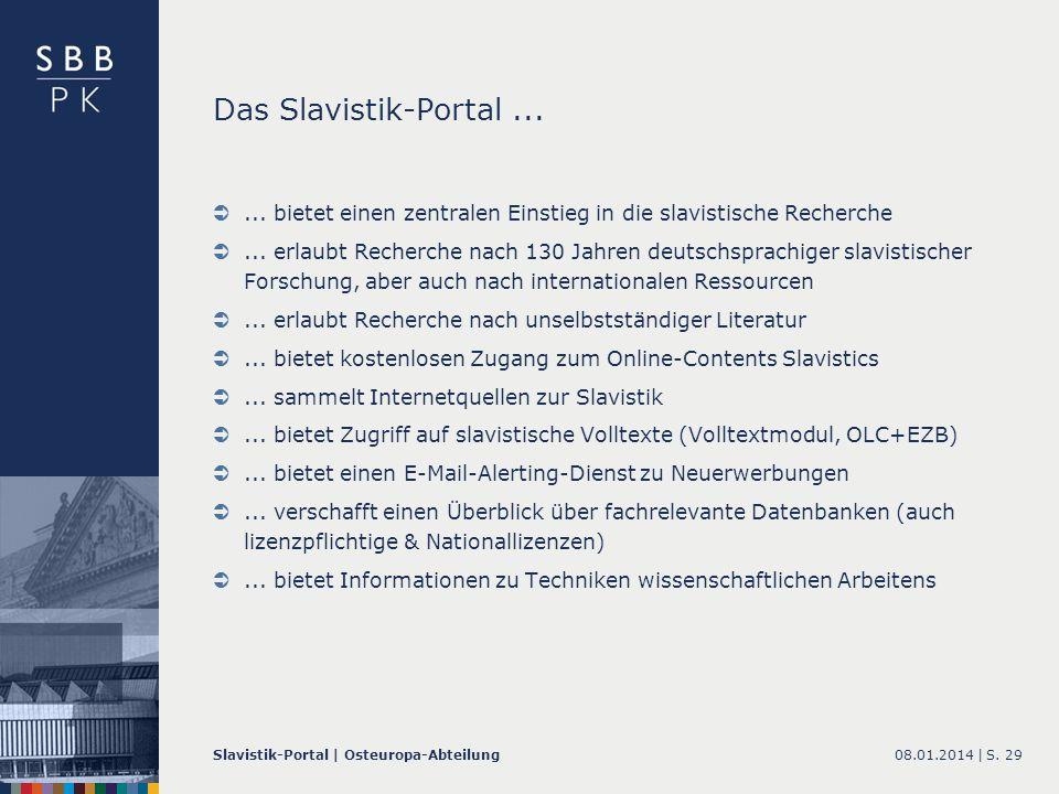 08.01.2014 |Slavistik-Portal | Osteuropa-AbteilungS. 29 Das Slavistik-Portal...... bietet einen zentralen Einstieg in die slavistische Recherche... er