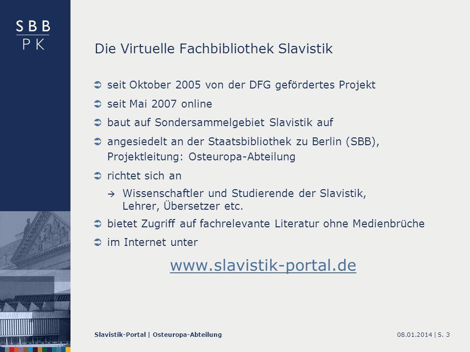 08.01.2014 |Slavistik-Portal | Osteuropa-AbteilungS. 3 Die Virtuelle Fachbibliothek Slavistik seit Oktober 2005 von der DFG gefördertes Projekt seit M