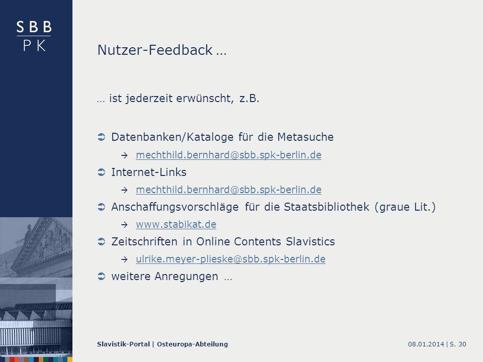 08.01.2014 |Slavistik-Portal | Osteuropa-AbteilungS. 30 Nutzer-Feedback … … ist jederzeit erwünscht, z.B. Datenbanken/Kataloge für die Metasuche mecht