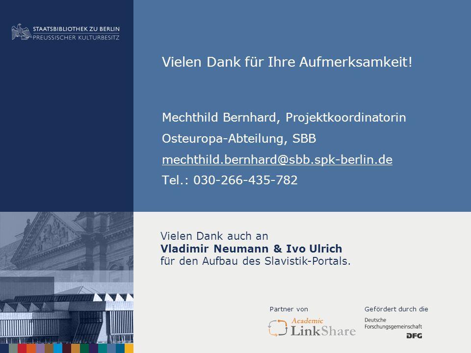 Vielen Dank für Ihre Aufmerksamkeit! Mechthild Bernhard, Projektkoordinatorin Osteuropa-Abteilung, SBB mechthild.bernhard@sbb.spk-berlin.de Tel.: 030-
