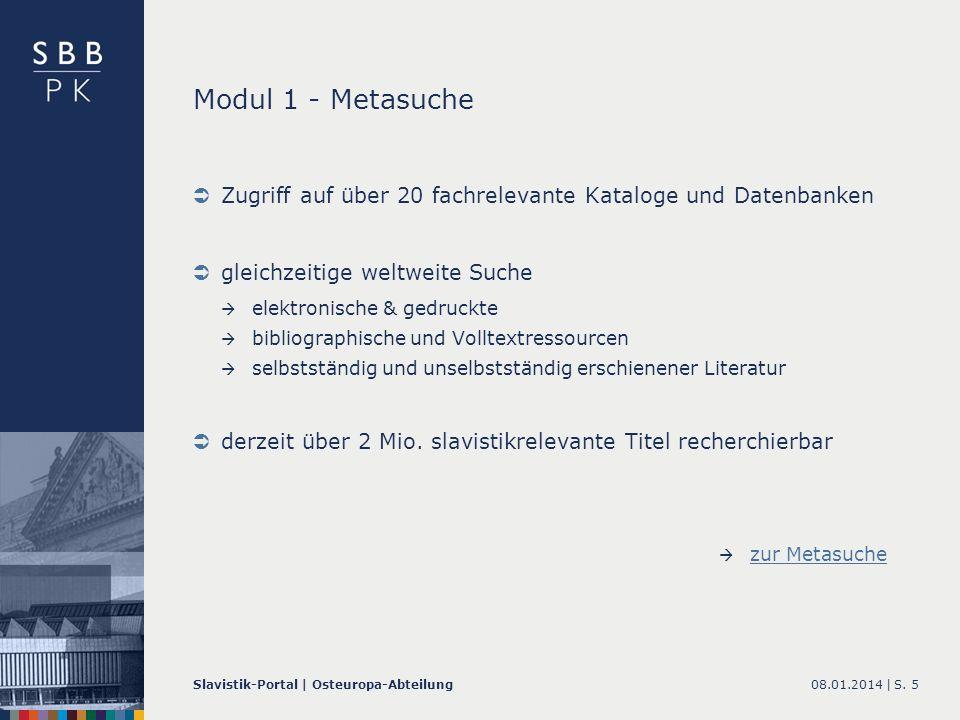 08.01.2014 |Slavistik-Portal | Osteuropa-AbteilungS. 5 Modul 1 - Metasuche Zugriff auf über 20 fachrelevante Kataloge und Datenbanken gleichzeitige we