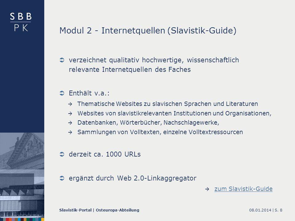 08.01.2014 |Slavistik-Portal | Osteuropa-AbteilungS. 8 Modul 2 - Internetquellen (Slavistik-Guide) verzeichnet qualitativ hochwertige, wissenschaftlic