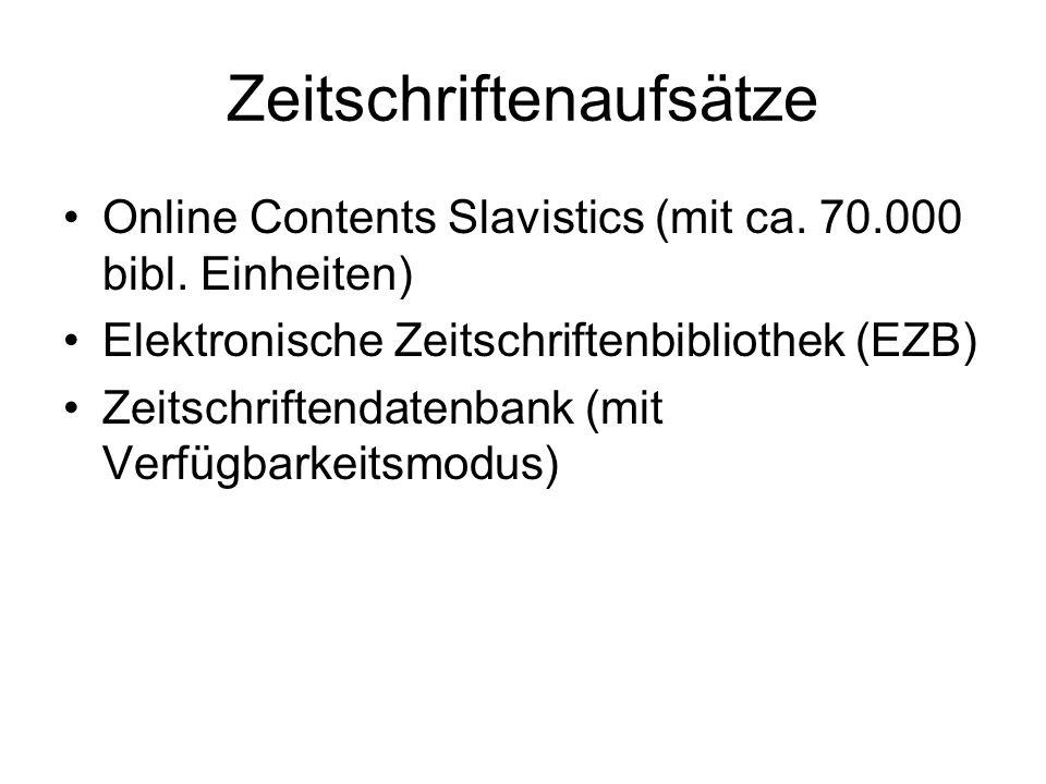 Zeitschriftenaufsätze Online Contents Slavistics (mit ca. 70.000 bibl. Einheiten) Elektronische Zeitschriftenbibliothek (EZB) Zeitschriftendatenbank (