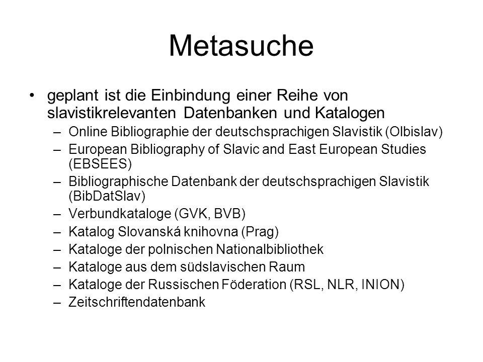 Metasuche geplant ist die Einbindung einer Reihe von slavistikrelevanten Datenbanken und Katalogen –Online Bibliographie der deutschsprachigen Slavist