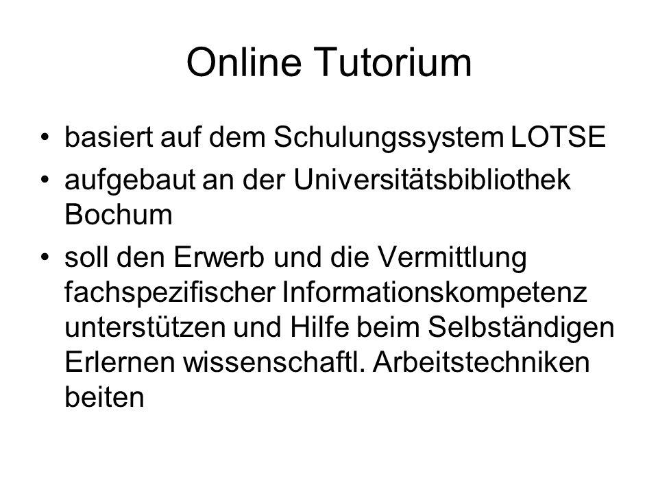 Online Tutorium basiert auf dem Schulungssystem LOTSE aufgebaut an der Universitätsbibliothek Bochum soll den Erwerb und die Vermittlung fachspezifisc
