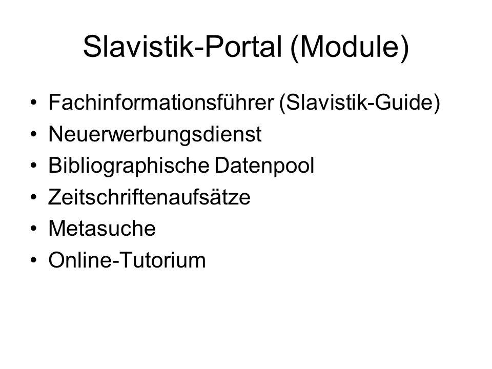 Slavistik-Portal (Module) Fachinformationsführer (Slavistik-Guide) Neuerwerbungsdienst Bibliographische Datenpool Zeitschriftenaufsätze Metasuche Onli