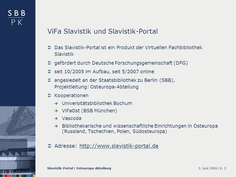 3. Juni 2009 |Slavistik-Portal | Osteuropa-AbteilungS. 3 ViFa Slavistik und Slavistik-Portal Das Slavistik-Portal ist ein Produkt der Virtuellen Fachb