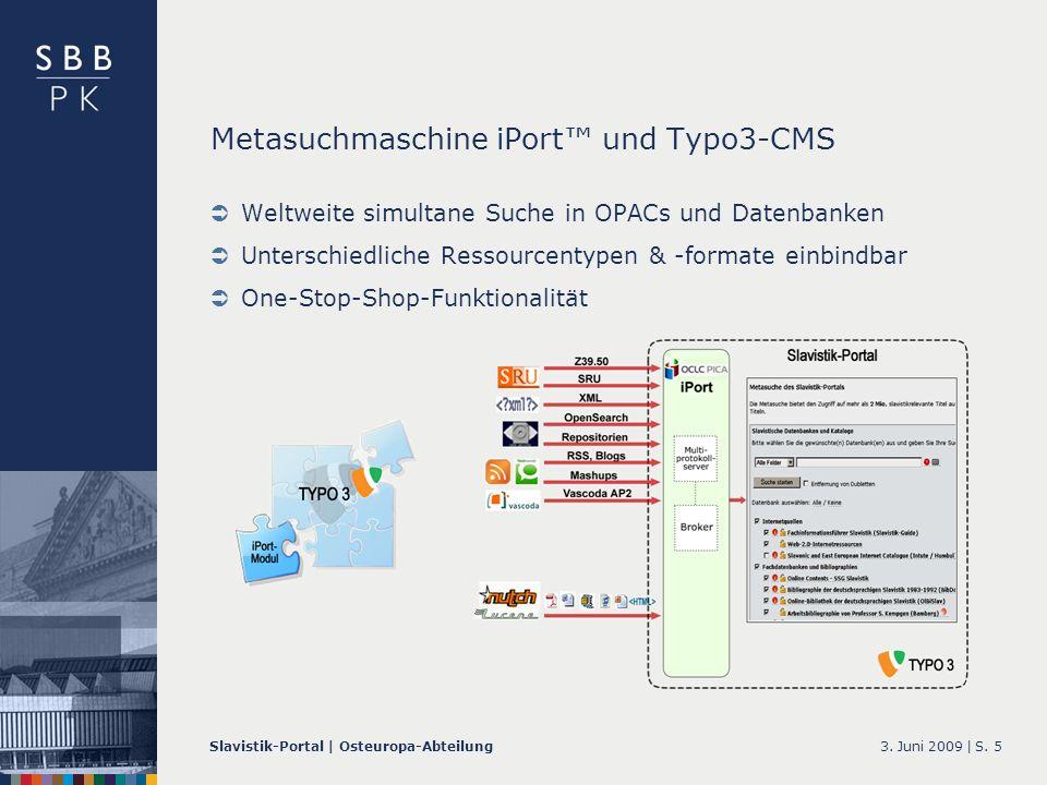 3. Juni 2009 |Slavistik-Portal | Osteuropa-AbteilungS. 5 Metasuchmaschine iPort und Typo3-CMS Weltweite simultane Suche in OPACs und Datenbanken Unter