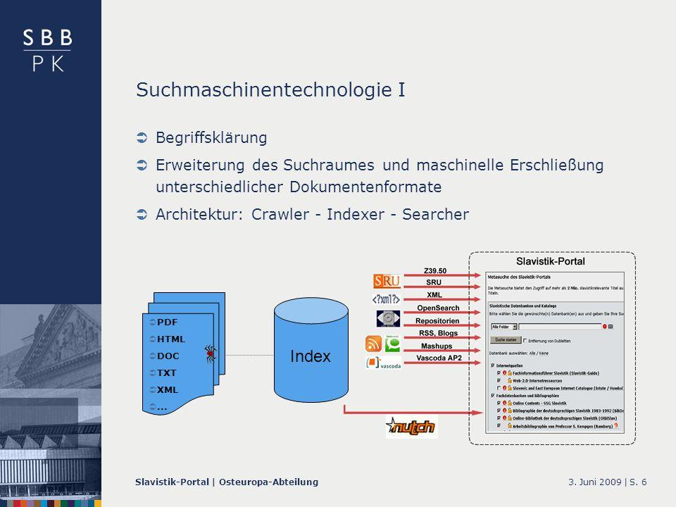 3. Juni 2009 |Slavistik-Portal | Osteuropa-AbteilungS. 6 Suchmaschinentechnologie I Begriffsklärung Erweiterung des Suchraumes und maschinelle Erschli