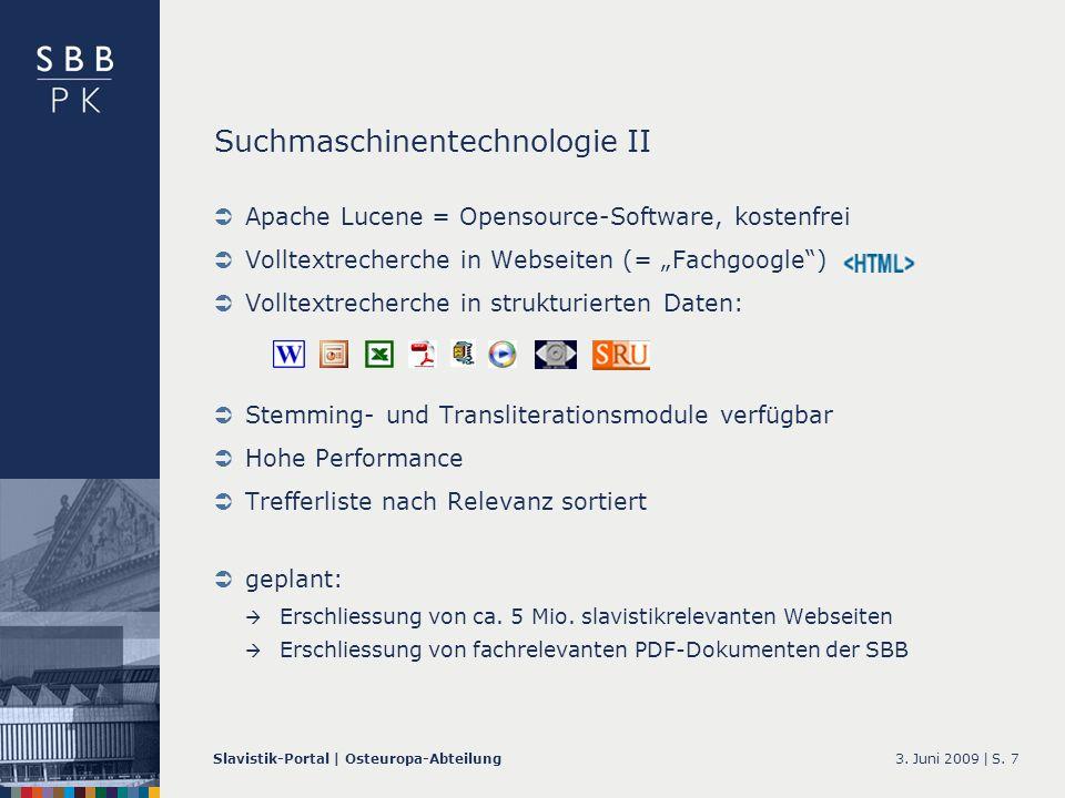 3. Juni 2009 |Slavistik-Portal | Osteuropa-AbteilungS. 7 Suchmaschinentechnologie II Apache Lucene = Opensource-Software, kostenfrei Volltextrecherche