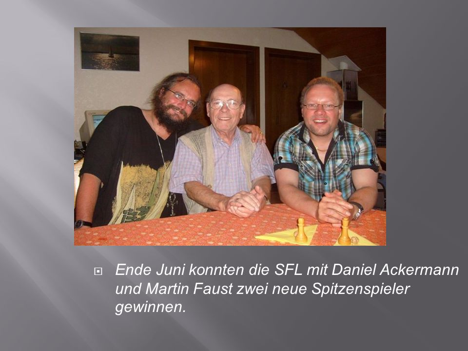 Ende Juni konnten die SFL mit Daniel Ackermann und Martin Faust zwei neue Spitzenspieler gewinnen.