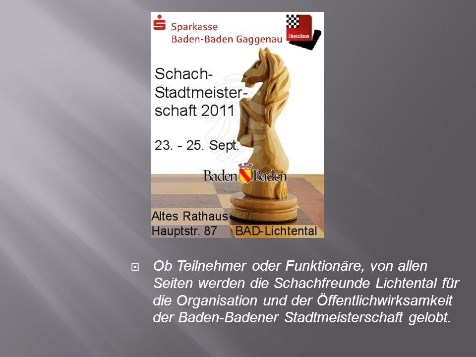Ob Teilnehmer oder Funktionäre, von allen Seiten werden die Schachfreunde Lichtental für die Organisation und der Öffentlichwirksamkeit der Baden-Badener Stadtmeisterschaft gelobt.