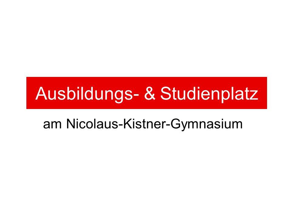 am Nicolaus-Kistner-Gymnasium Ausbildungs- & Studienplatz
