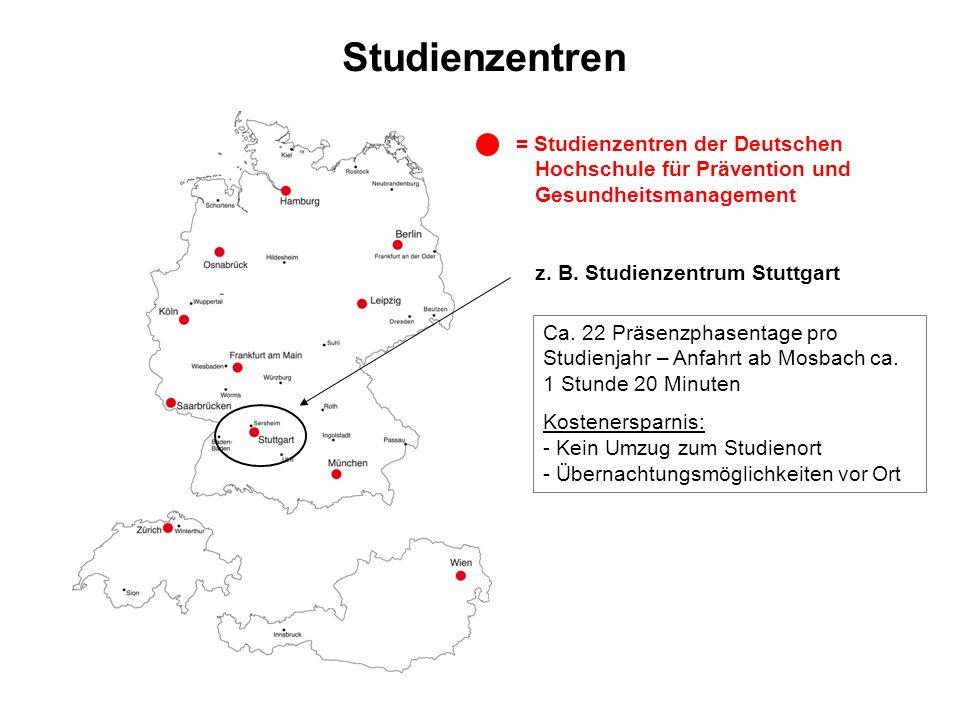 Studienzentren = Studienzentren der Deutschen Hochschule für Prävention und Gesundheitsmanagement z. B. Studienzentrum Stuttgart Ca. 22 Präsenzphasent
