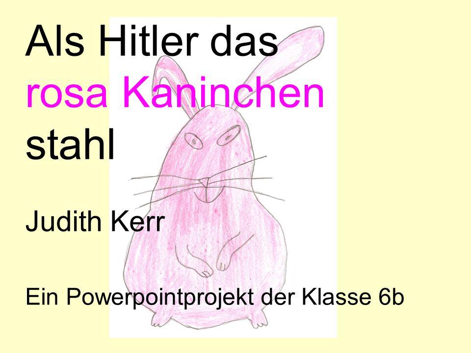 Als Hitler das rosa Kaninchen stahl Judith Kerr Ein Powerpointprojekt der Klasse 6b
