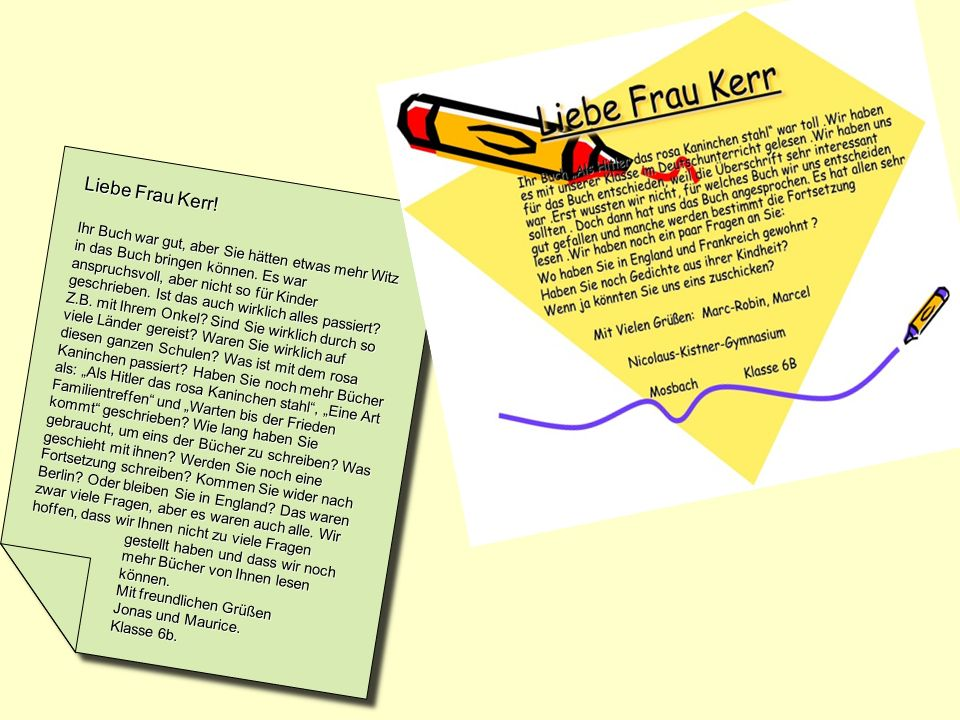 Liebe Frau Kerr, wie geht es Ihnen in London? Ihr Buch Als Hitler das rosa Kaninchen stahl war toll. Wir hoffen, dass wir nächstes Jahr in der Klasse