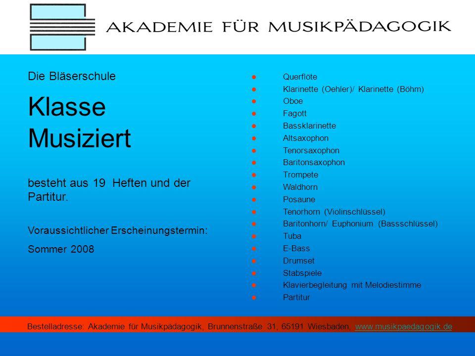 Die Bläserschule Klasse Musiziert besteht aus 19 Heften und der Partitur. Voraussichtlicher Erscheinungstermin: Sommer 2008 Querflöte Klarinette (Oehl