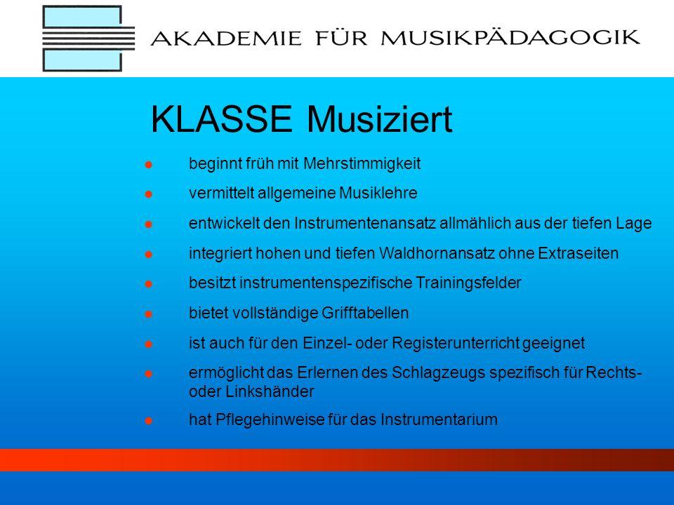 beginnt früh mit Mehrstimmigkeit KLASSE Musiziert vermittelt allgemeine Musiklehre entwickelt den Instrumentenansatz allmählich aus der tiefen Lage in