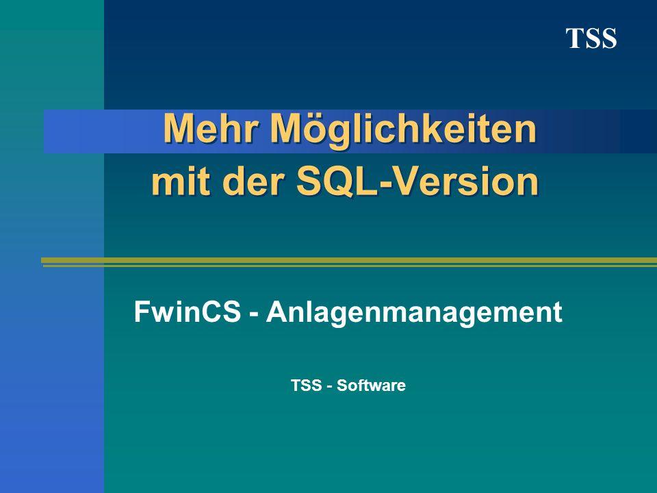 TSS Mehr Möglichkeiten mit der SQL-Version FwinCS - Anlagenmanagement TSS - Software